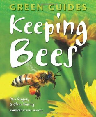 Keeping Bees (Green Guides Series) By Pam Gregory,Claire Waring,Paul Peac*ck (f