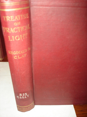 1911> TREATISE ON PRACTICAL LIGHT>R. CLAY>519 pages