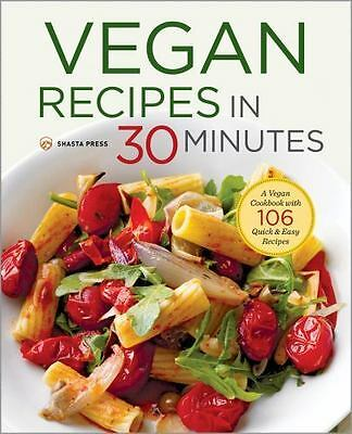 Vegan Recipes in 30 Minutes: A Vegan Cookbook with 77 Quick & Easy Recipes by S