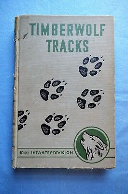 Timberwolf Tracks; A History of The 104th Infantry Division, by Leo A. Hoegh