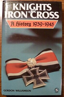 Knights of the Iron Cross: a History 1939-1945, HC 1st Ed.1987