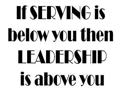 If SERVING is below you then LEADERSHIP is above you vinyl wall decal sticker