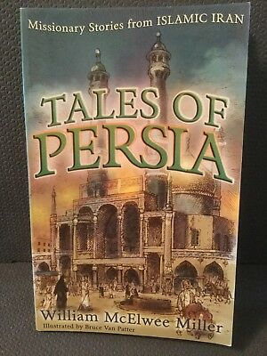 Tales of Persia : Missionary Stories from Islamic Iran by William McElwee Miller