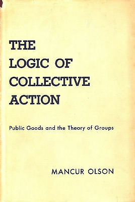 Logic of Collective Action: Public Goods and the Theory of Groups (Economic St..