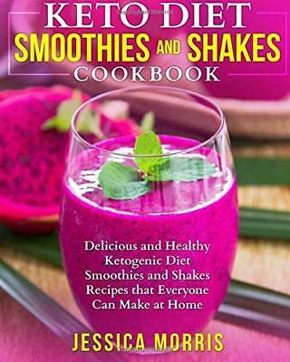 Keto Diet Smoothies and Shakes Cookbook: Delicious and Healthy Ketogenic Diet at
