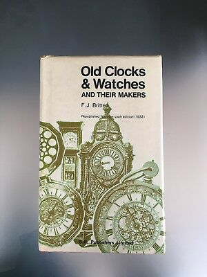 Old Clocks And Watches And Their Makers by F.J.Britten
