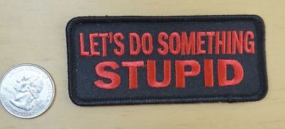 "Let's Do Something Stupid  Iron-On Sew On Embroidered Patch 3 1/2 "" X 1 1/2 """