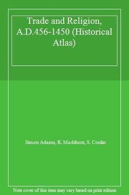 Trade and Religion, A.D.456-1450 (Historical Atlas) By Simon Ad .9780862727581