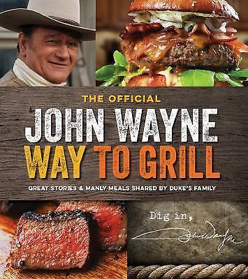 The John Wayne Way to Grill Family Cook Book Cooking Recipes Grilling Cookbook