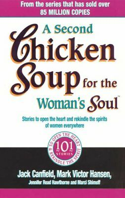 A Second Chicken Soup For The Woman's Soul: Stories to open the heart and rekin