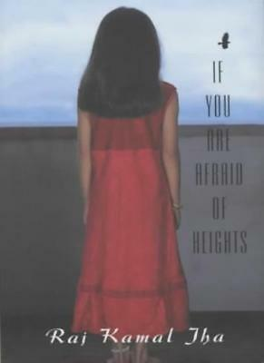 If You Are Afraid Of Heights : By Raj Kamal Jha