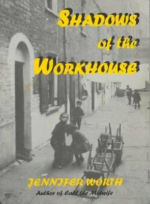 Shadows of the Workhouse By Jennifer Worth, Patricia Schooling