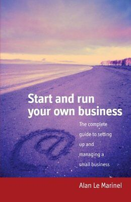 Start and run your own business: The Complete Guide to Setting Up and Managing