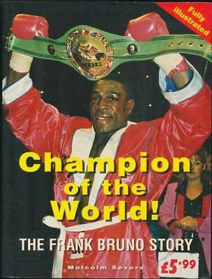 Champion of the World: The Frank Bruno Story By Malcolm Severs