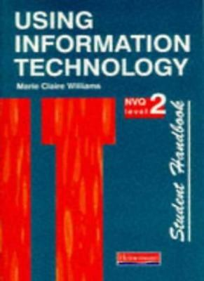 Using Information Technology NVQ Level 2: Student Handbook By Marie Claire Will