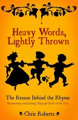 Heavy Words Lightly Thrown: The Reason Behind the Rhyme By Chri .9781862077928