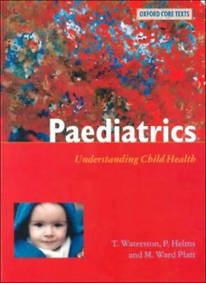 Paediatrics: Understanding Child Health (Oxford Core Texts) By Anthony Watersto