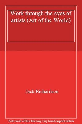 Work through the eyes of artists (Art of the World) By Jack Richardson