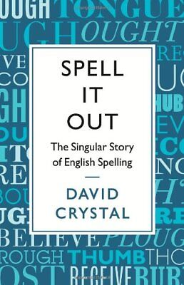 Spell It Out: The Singular Story of English Spelling By David Crystal