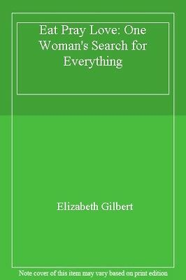 Eat Pray Love: One Woman's Search for Everything By Elizabeth Gilbert