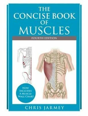 The Concise Book of Muscles Fourth Edition by Chris Jarmey 9781905367863