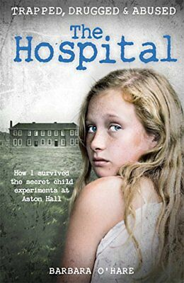 The Hospital: How I survived the secret chi by Barbara O'Hare New Paperback Book