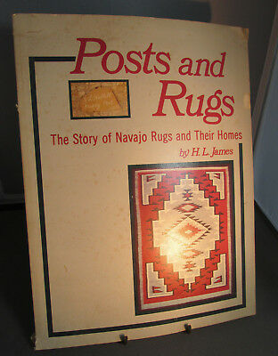 POSTS AND RUGS, The Story Of NAVAJO INDIAN RUGS And Their Homes, H.L. James,1979