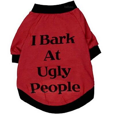 Pet Dog Cat Clothes T-Shirts * I Bark At Ugly People * Red Cotton Unisex Funny