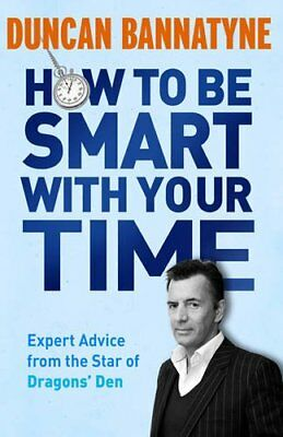 How To Be Smart With Your Time: Expert Advice from the Star of  .9781409121114