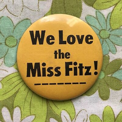 WE LOVE THE MISS FITZ! vintage Badge Button Pin back slogan Protest 1960s 70s