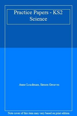 Practice Papers - KS2 Science By Anne Loadman, Simon Greaves