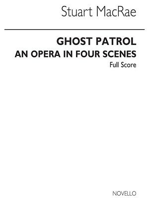 Stuart MacRae Ghost Patrol An Opera In Four Scenes Full Score  Voice MUSIC BOOK