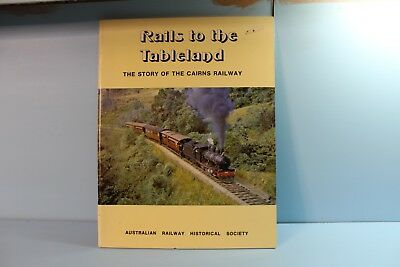 Rails to the Tableland - The Story of the Cairns Railway