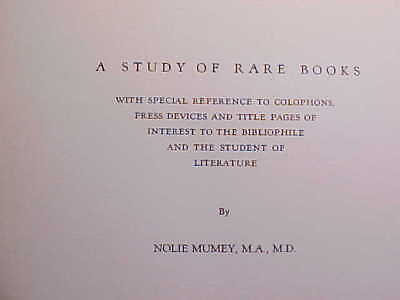 1930 STUDY IN RARE BOOKS & INCUNABULA BY NOLIE MUMEY 1,000 COPIES SIGNED 572 pp