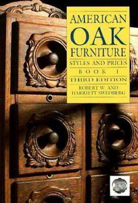 American Oak Furniture Styles and Prices by Robert W. Swedberg and Harriett Swed