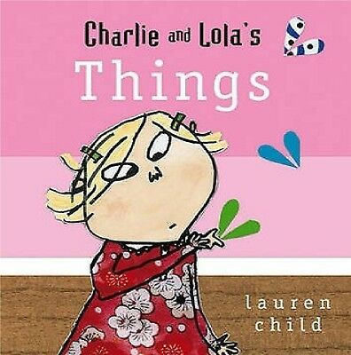 NEW  -  CHARLIE AND LOLA ( BOARD BOOK)  THINGS Lauren Child 9781846167843
