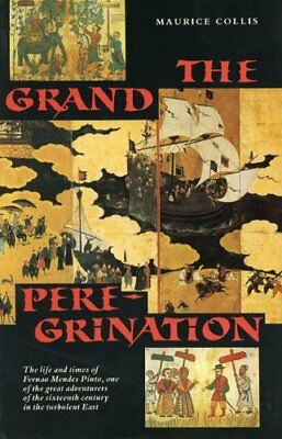 The Grand Peregrination: Being the Life and Adventures of Fernao Mendes Pinto (