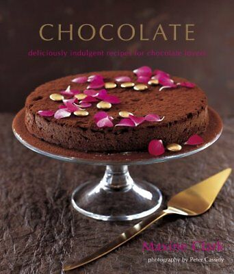 Chocolate: Deliciously Indulgent Recipes for Chocolate Lovers By Maxine Clark,