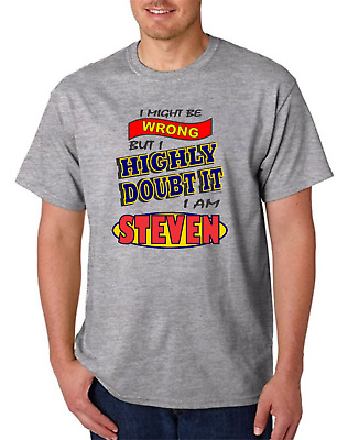 Gildan Name T-shirt I Might Be Wrong But Highly Doubt It I Am Steven