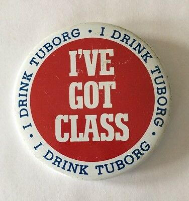 Vintage Pinback TUBORG Beer Button I've Got Class I Drink Tuborg Brewing Pin