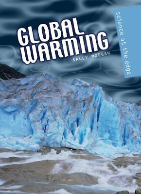 Global Warming (Science at the Edge) By Sally Morgan. 9780431124865