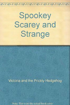 Spooky Scary and strange True Tales of Terror By Victoria and the Prickly Hedge