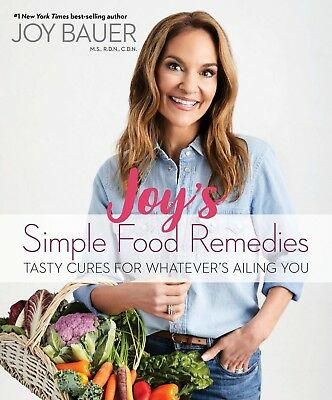 Joy's Simple Food Tasty Cures for Whatever's by Joy Bauer MS RDN CDN Hardcover