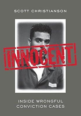 Innocent: Inside Wrongful Conviction Cases By Scott Christianson
