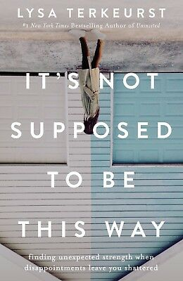 It's Not Supposed to Be This Way by Lysa TerKeurst Hardcover 0718039858 NEW