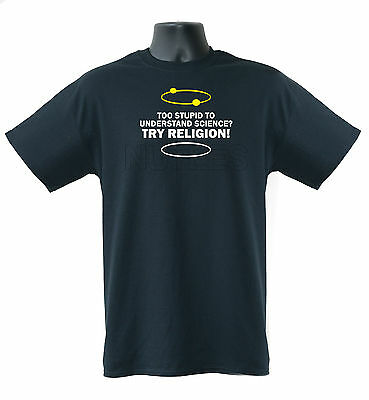 Too Stupid To Understand Science?Try Religion! Funny Mens Ladies T-Shirts S-XXL