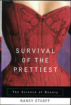 Survival of the Prettiest : The Science of Beauty by Nancy Etcoff 1999 Hardcover