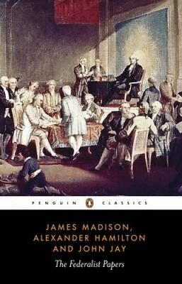 The Federalist Papers by James Madison, John Jay and Alexander Hamilton...