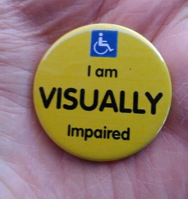 I am VISUALLY impaired awareness 38mm pin badge. Disability badge.disabilities.