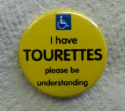 'I have TOURETTES please be understanding' awareness 38mm pin badge. **NEW**